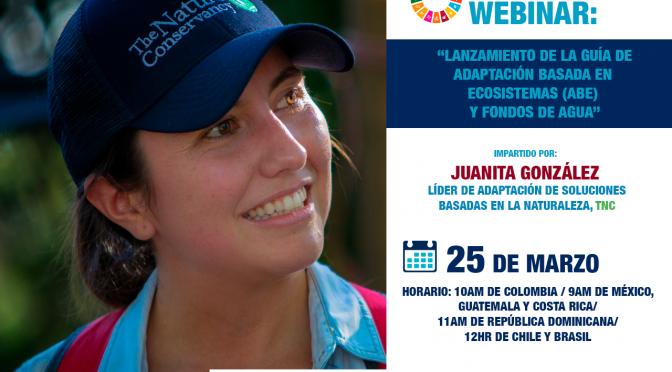 """Alianza Latinoamericana de Fondos de Agua #Webinar """"Lanzamiento de la Guía de Adaptación basada en Ecosistemas (ABE) y Fondos de Agua"""""""