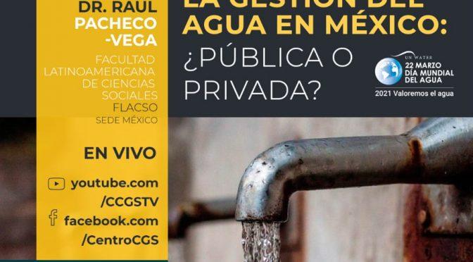 CCGS Seminario Socioecosistemas: Rupturas y Paradigmas- La gestión del agua en México ¿Pública o Privada?