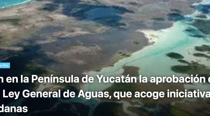 Q. Roo- Exigen en la Península de Yucatán la aprobación de la nueva Ley General de Aguas, que acoge iniciativas ciudadanas (Estamos Aquí.mx)