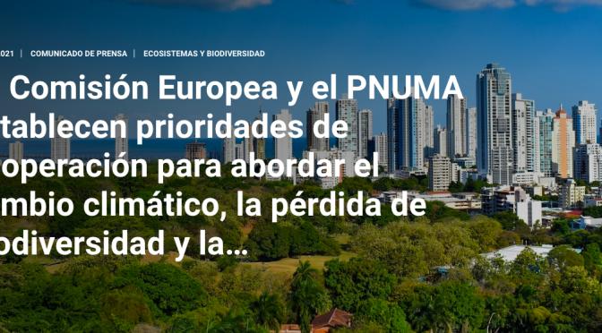 La Comisión Europea y el PNUMA establecen prioridades de cooperación para abordar el cambio climático, la pérdida de biodiversidad y la…(unep.org)