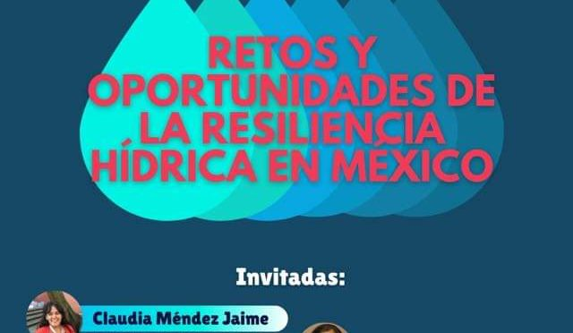 RETOS Y OPORTUNIDADES DE LA RESILIENCIA HÍDRICA EN MÉXICO | El MITOTE AMBIENTAL