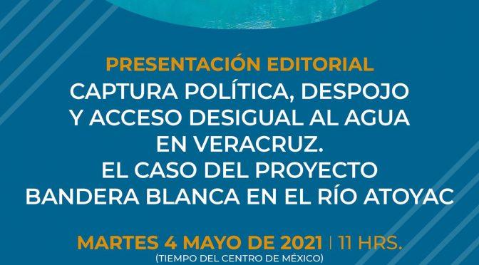 El Colegio de San Luis, A.C.- Presentación Editorial: Captura política, despojo y acceso desigual al agua en Veracruz. El caso del proyecto bandera blanca