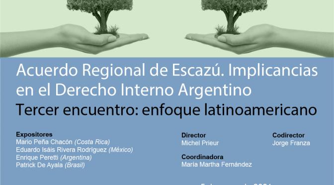 CFJ- Conversatorio: Acuerdo Regional de Escazú. Implicancias en el Derecho Interno Argentino. Tercer Encuentro: Enfoque Latinoamericano