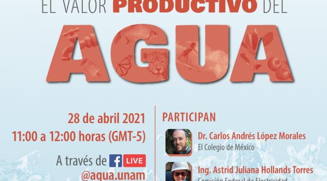 Agua UNAM Webinar: El valor productivo del agua 💧