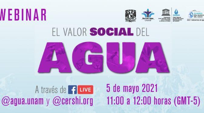 Agua UNAM Webinar: El valor social del agua 💧