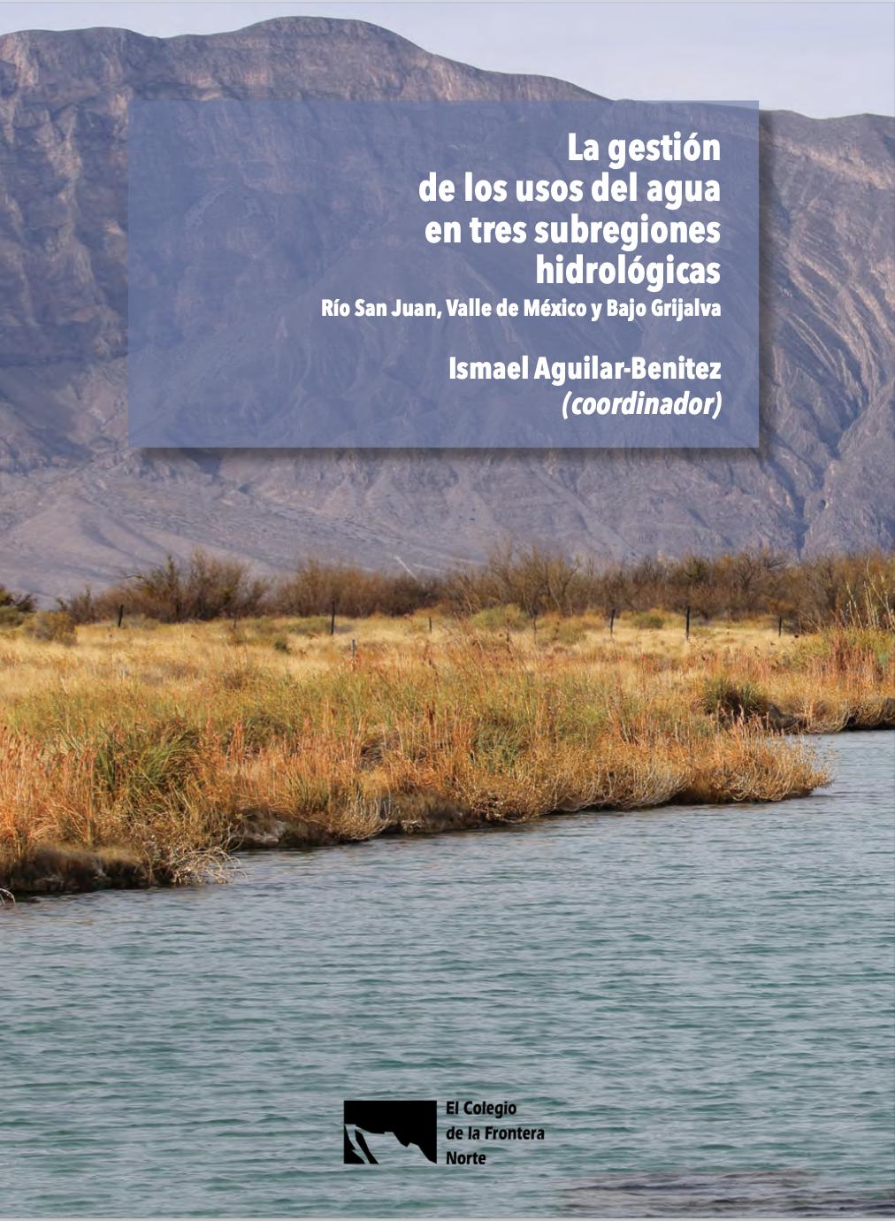La gestión de los usos del agua en tres subregiones hidrológicas: Río San Juan, Valle de México y Bajo Grijalva