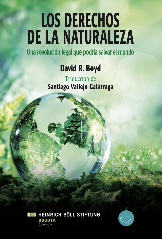 Los derechos de la naturaleza: Una revolución legal que podría salvar el mundo