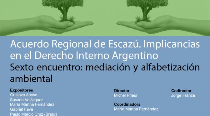 CFJ- Conversatorio: Acuerdo Regional de Escazú. Implicancias en el Derecho Interno Argentino. Sexto Encuentro: Mediación y Alfabetización Ambiental