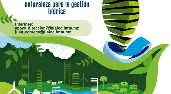 IMTA Inauguración Coloquio Internacional: Soluciones Basadas en la Naturaleza para la Gestión Hídrica