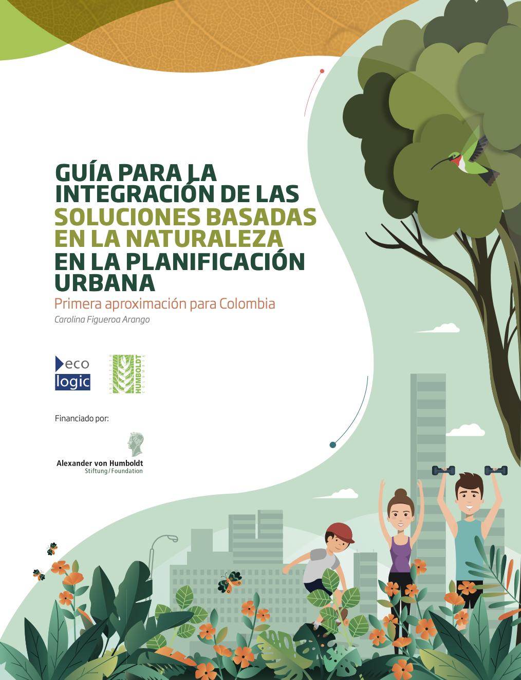 La Guía para la integración de las Soluciones Basadas en la Naturaleza en la planificación urbana, primera aproximación para Colombia