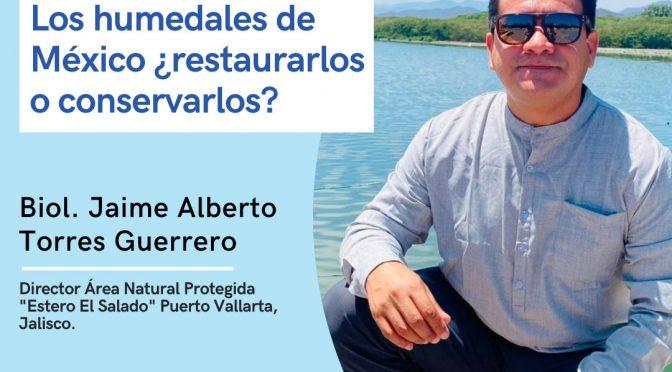 """Conferencia """"Los humedales de México ¿restaurarlos o conservarlos?"""" (Ecologizate al 100 A.C.)"""