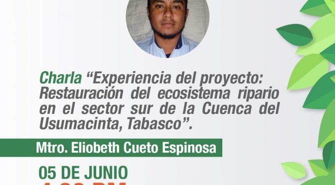 """Charla Científica Virtual: """"Experiencia del proyecto: Restauración del ecosistema ripario en el sector sur de la Cuenca del Usumacinta, Tabasco"""". (CCGS)"""