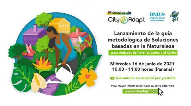 """Jornada virtual – """"Lanzamiento de la guía metodológica de Soluciones basadas en la Naturaleza en ciudades de América Latina y el Caribe"""" (CityAdapt)"""