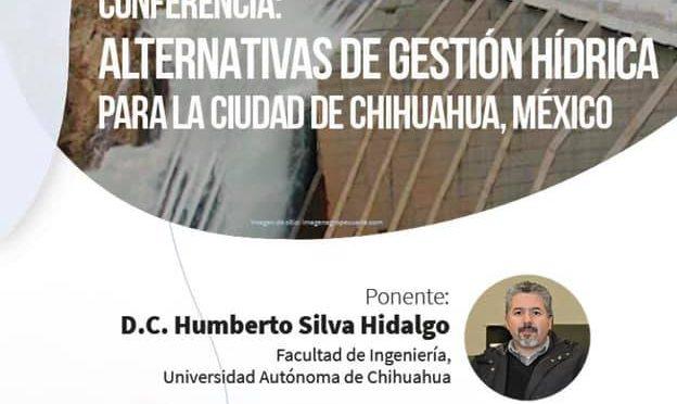 """Conferencia: """"Alternativas de Gestión Hídrica para la Ciudad de Chihuahua, México"""" (CONACYT, COLEF)"""