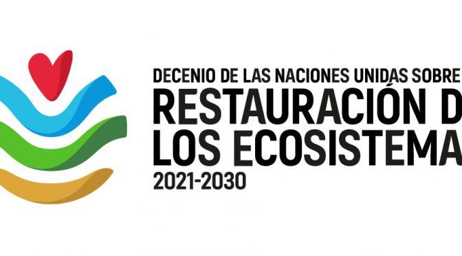 Decenio de las Naciones Unidas para la Restauración de los Ecosistemas