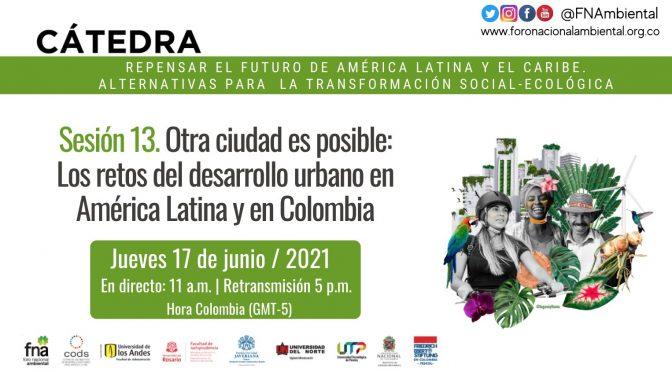 Cátedra – Otra ciudad es posible: Los retos del desarrollo urbano en América Latina y en Colombia (Foro Nacional Ambiental de Colombia)