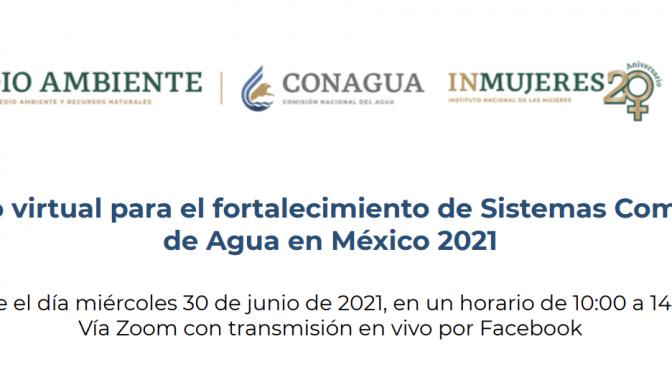 Encuentro virtual para el Fortalecimiento de Sistemas Comunitarios de Agua en México 2021 (Secretaría de Medio Ambiente y Recursos Naturales)