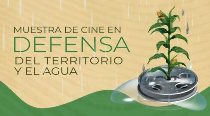 México – Inicia Segunda Muestra de Cine en Defensa del Territorio y el Agua (La Coperacha)