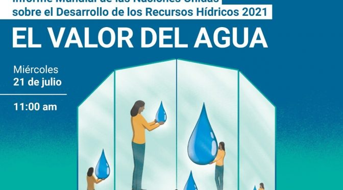 """Informe Mundial de las Naciones Unidas sobre el Desarrollo de los Recursos Hídricos 2021 """"Valor del Agua"""". (ANEAS de México)"""