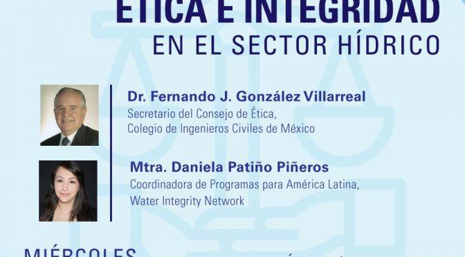 "Ética e Integridad-Serie de Webinars ""Ética e Integridad en el sector hídrico"" (Red del Agua UNAM- UNESCO)"