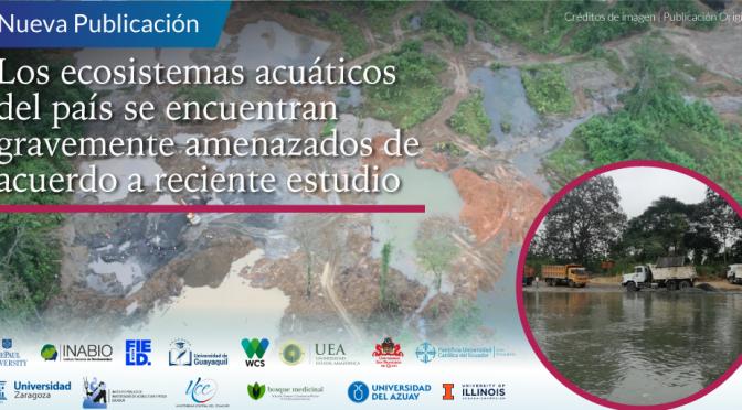 Ecuador – Estudio reporta que los ecosistemas acuáticos del país se encuentran gravemente amenazados (INABIO)