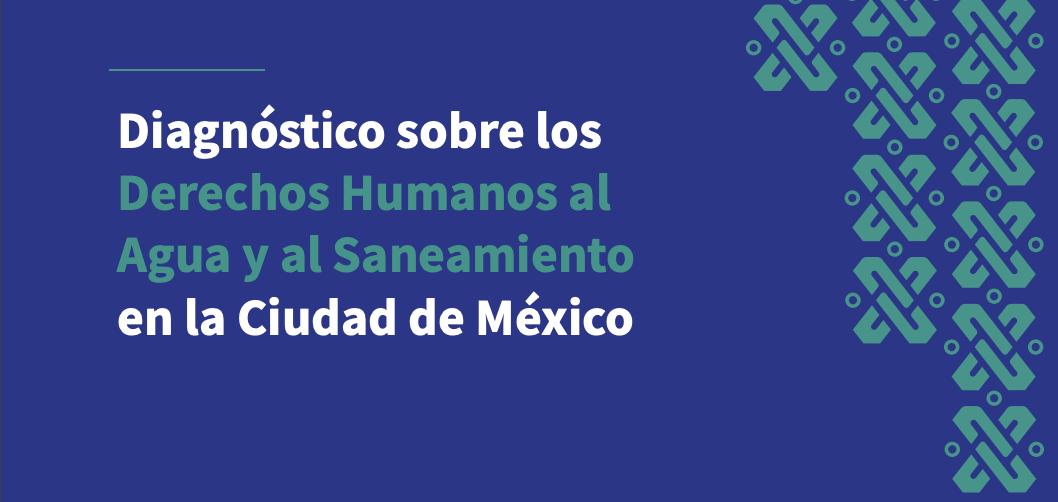 Diagnóstico sobre los Derechos Humanos al Agua y al Saneamiento en la Ciudad de México (Gobierno de la Ciudad de México)