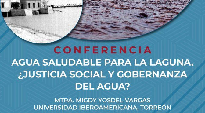 Conferencia – Agua saludable para la laguna. ¿Justicia social y gobernanza del agua? (Colegio de San Luis y Observatorio Socioambiental de la Ibero Torreón)